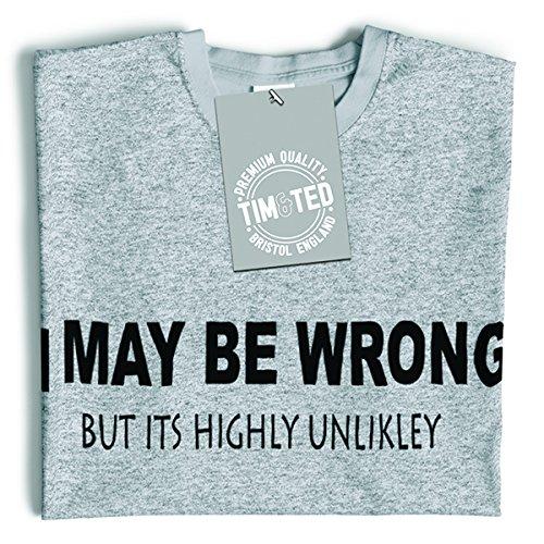 Funny T Shirt I May Be Wrong But Its Highly Unlikley Tee 3