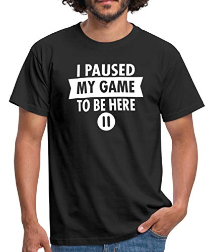 Spreadshirt I Paused My Game to Be Here Funny Gaming Quote Men's T-Shirt 1
